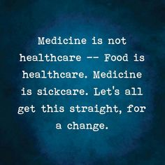 No Truer Statement Has EVER Been Made!!!!  Sick of being SICK and ready to be HEALTHY!!!