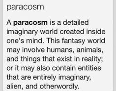 this goes hand in hand with maladaptive daydreaming // paracosm - the word for an imaginary world - interesting word Writing Words, Writing Advice, Writing Help, Writing A Book, Writing Prompts, Story Prompts, Writing Ideas, Pretty Words, Beautiful Words