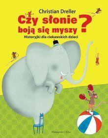Czy słonie boją się myszy? Chrstian Dreller/ il. Katrin ...