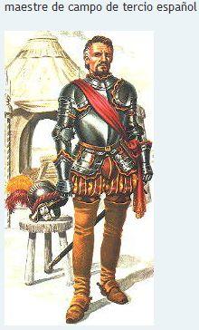 Los Tercios Españoles | El maestre de campo es un capitán designado por el rey que manda su compañía y a todo el tercio, podríamos decir que era el general del tercio. Era el único cargo en los tercios que tenía una guardia personal, tan solo 8 alabarderos.