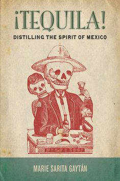 Tequila Distilling the Spirit of Mexico