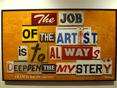 """The Job of the artist is to always deepen the mystery. Francis Bacon (By Gary Sweeney said his artwork has been described as """"text-based, humor-driven conceptualism. Francis Bacon, Craft Cocktails, Star Art, Make Art, San Antonio, Craft Beer, Thoughtful Gifts, New Art, Childrens Books"""