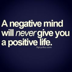 A negative mind will never give you a positive life. #Quote