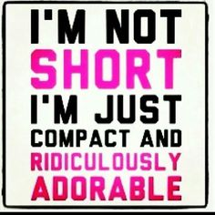 People say im short maybe there just overly tall!! :p
