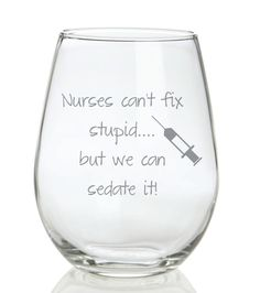Nurses Week Quotes Discover Etched Nurse Glass Nurses Cant Fix Stupid but we Can Sedate It FREE Personalization Etched Nurse Glass Nurses Cant Fix Stupid but we Can Sedate It FREE Personalization Nurse Grad Parties, Nurse Party, Nursing Graduation Gifts, Nurses Week Gifts, Nurse Gifts, Nurses Week Ideas, Joke Gifts, Wine Glass Sayings, Shilouette Cameo