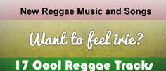 New Reggae Music and Songs - Want to feel irie? 17 Cool Reggae Tracks