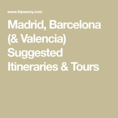 Madrid, Barcelona (& Valencia) Suggested Itineraries & Tours