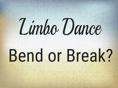 Limbo Dance – Bend or Break