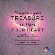 For where your treasure is, there your heart will be also. Luke 12:34 (NIV) #bibleverse #bible #scripture #quote #christian #jesus #faith #niv #grace