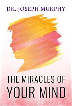 """Read """"The Miracles of Your Mind"""" by Joseph Murphy available from Rakuten Kobo. In this book Dr. Joseph Murphy explains how the latent powers inherent in our subconscious can improve our lives. Best Self Development Books, Joseph Murphy, Best Self Help Books, Subconscious Mind, Cool Things To Make, Free Apps, Mindfulness, Audiobooks, Ebooks"""
