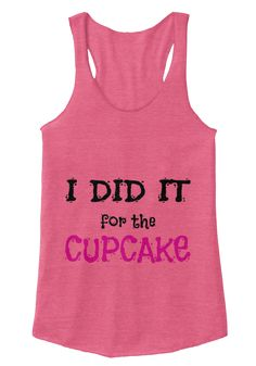 LIMITED EDITION: DID IT FOR THE CUPCAKE | Teespring