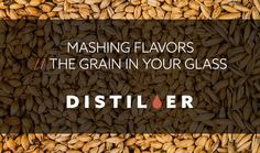 MASHING FLAVORS // THE GRAIN IN YOUR GLASS - By Amanda Schuster At a recent spirits and bar trade show I was working a booth that featured a variety of spirits to taste neat. The show was open to both beverage industry and consumers and someone new to sipping spirits asked the difference between brandy and whiskey. I explained that there are many differences but the biggest one is that brandy is made from fruit and whiskey from grain. What kind of grains go into whiskey? he asked. Do…