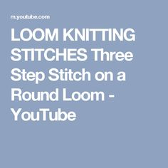 LOOM KNITTING STITCHES Three Step Stitch on a Round Loom - YouTube