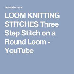 LOOM KNITTING STITCHES Three Step Stitch on a Round Loom - YouTube