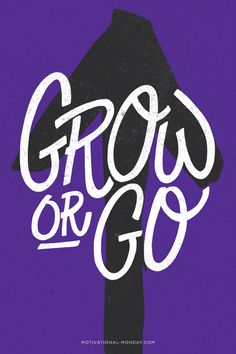 motivationalmonday:  Grow or Go by Eliza Cerdeiros#MotivationalMonday