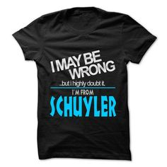 nice I May Be Wrong But I Highly Doubt It I am From... Schuyler - 99 Cool City Shirt ! Check more at http://9names.net/i-may-be-wrong-but-i-highly-doubt-it-i-am-from-schuyler-99-cool-city-shirt/