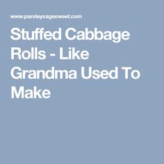 Stuffed Cabbage Rolls - Like Grandma Used To Make - parsley sage sweetparsley sage sweet Vegetable Recipes, Meat Recipes, Low Carb Recipes, Cooking Recipes, Freezer Meals, Easy Meals, Chicken Corn Soup, Broccoli Cheese Soup, Cabbage Rolls