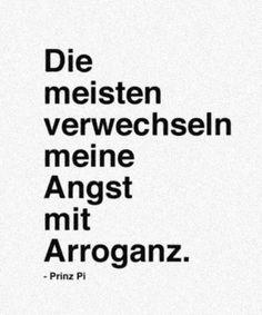 Die meisten verwechseln meine Angst mit Arroganz. -Prinz Pi