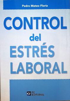 Control del estrés laboral / Pedro Mateo Floría. + info: http://www.fundacionconfemetal.com/Editorial/Prevencion-de-Riesgos-Laborales/Control-del-estres-laboral