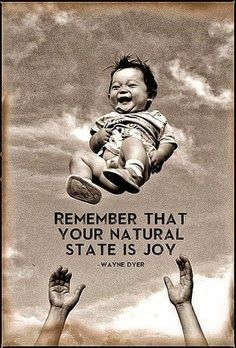 """Remember that your natural state is joy."" - Wayne Dyer --- Joy, happy, love and all good ; I Smile, Your Smile, Make Me Smile, Funny Photo Gallery, Foto Baby, Joy Of Life, Happy Life, Happy Heart, Pure Joy"