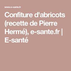Confiture d'abricots (recette de Pierre Hermé), e-sante.fr   E-santé