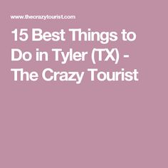 15 Best Things to Do in Tyler (TX) - The Crazy Tourist