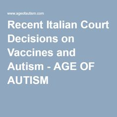 Recent Italian Court Decisions on Vaccines and Autism - AGE OF AUTISM