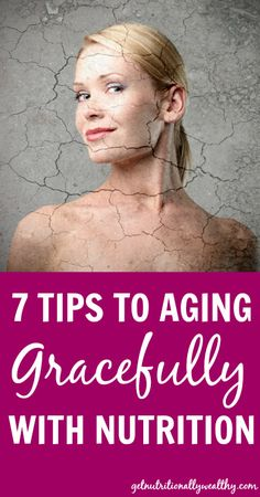 7 Tips to Aging Gracefully with Nutrition | Nutritionally Wealthy