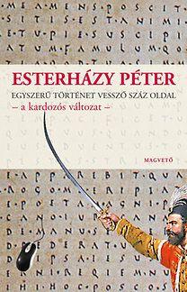 Esterházy Péter: Egyszerű történet vessző száz oldal - a kardozós változat Books, Products, Libros, Book, Book Illustrations, Gadget, Libri