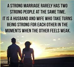 A strong marriage rarely has two strong people at the same time...