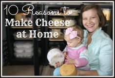 10 Reasons to Make Cheese / http://thepromiselandfarm.org/10-reasons-why-you-should-make-your-own-cheese-part-1-cheesemaking-series/