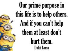 minions are not always funny you know..they even say quotes rarely...but those quotes are really strong though