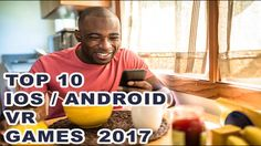 Top 10 Best IOS Android VR Games - Hottest VR Games for Iphone Samsung 2017