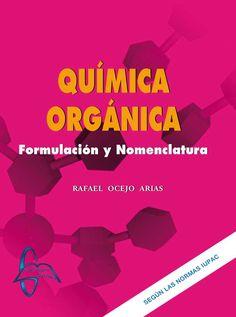 QUÍMICA ORGÁNICA Formulación y Nomenclatura Autor: Rafael Ocejo Arias  Editorial: García Maroto Editores Edición: 1 ISBN: 9788415793212 ISBN ebook: 9788415793229 Páginas: 250 Área: Ciencias y Salud Sección: Química