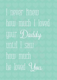 I never knew how much I loved your Daddy until I saw how much he loved you.. TEAL Print art newborn girl boy quote daughter son This print is so perfect for any Dad. This would be a great fathers day gi