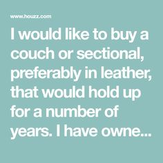 I would like to buy a couch or sectional, preferably in leather, that would hold up for a number of years. I have owned various couches over the years, and have not been impressed by the durability of any of them. In particular, I am very down on La-z-Boy, as the two different couches I have purch... Custom Couches, Where Do You Buy, Z Boys, La Z Boy, Hold Ups, Over The Years, Two By Two, Number, Leather