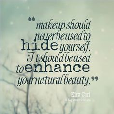 Makeup quote, this is what my beauty school teacher always said and hey it's the truth
