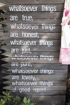 If there be any virtue and if there be any praise, think on these things