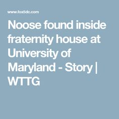 Noose found inside fraternity house at University of Maryland - Story | WTTG