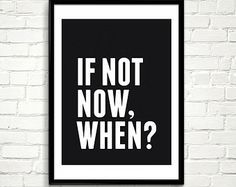 Printable Quote Typography Poster, If Not Now When, Inspirational Print, Motivational Quote, Digital Download, Black and White Print