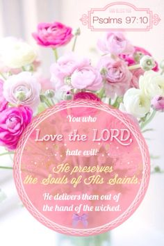 Psalm 97:10 EL nos sotiene día a día. Alabado sea el Dios del amor. El Rey de reyes.