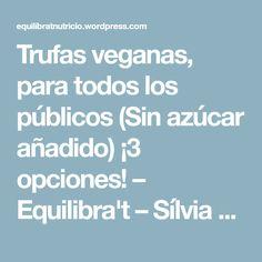 Trufas veganas, para todos los públicos (Sin azúcar añadido) ¡3 opciones! – Equilibra't – Sílvia Romero