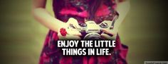 Enjoy the little things in life(: