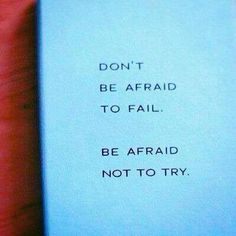 """""""Don't be afraid to fail. Be afraid not to try."""" #valor #quote"""