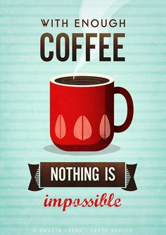 With enough coffee ... Quote print. Coffee poster. by LatteDesign Come to Bagels and Bites Cafe in Brighton, MI for all of your bagel and coffee needs! Feel free to call (810) 220-2333 or visit our website www.bagelsandbites.com for more information!