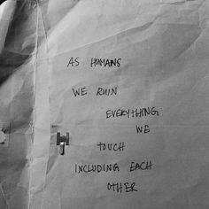 As humans we ruin everything we touch including each other