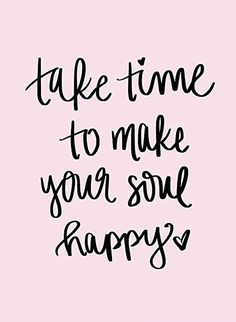 """Happiness Quotes For When You're Feeling Lost And Depressed """"Take time to make your soul happy.""""""""Take time to make your soul happy. The Words, Good Morning Quotes, Christmas Morning Quotes, Words Quotes, Quotes Quotes, Short Quotes, Pink Quotes, Deep Quotes, Nature Quotes"""