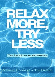Relax More, Try Less: The Easy Path to Abundance (Relax With Neville Book 1) by…
