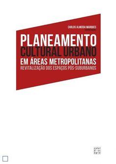 Planeamento cultural urbano em áreas metropolitanas : revitalização dos espaços pós-suburbanos / Carlos Almeida Marques (coordenação) - Casal de Cambra : Caleidoscópio, 2015