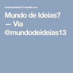 Mundo de Ideias♥ — Via @mundodeideias13